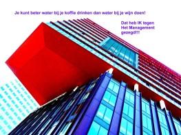 Je kunt beter water bij je koffie drinken dan water bij je wijn doen! Dat heb IK tegen Het Management gezegd!!!