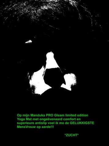 Op mijn Manduka PRO Gleam limited edition Yoga Mat met ongeevenaard comfort en superieure antislip voel ik me de GELUKKIGSTE MensVrouw op aarde!!!