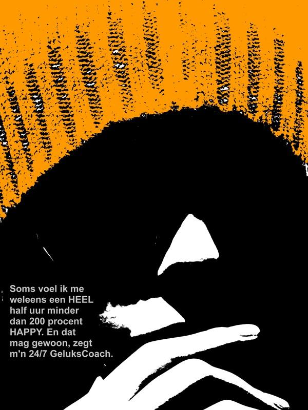 Soms voel ik me wel eens een HEEL half uur minder dan 200 procent HAPPY. En dat mag gewoon, zegt mijn 24/7 GeluksCoach.
